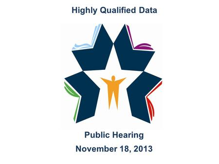 Public Hearing November 18, 2013 Highly Qualified Data.