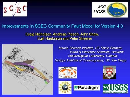 Improvements in SCEC Community Fault Model for Version 4.0 Craig Nicholson, Andreas Plesch, John Shaw, Egill Hauksson and Peter Shearer MSI UCSB Marine.