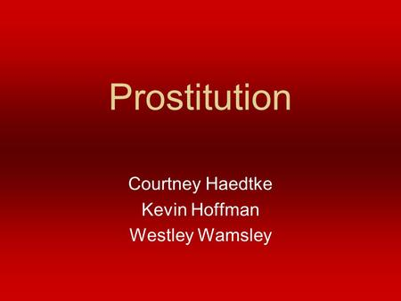 Prostitution Courtney Haedtke Kevin Hoffman Westley Wamsley.