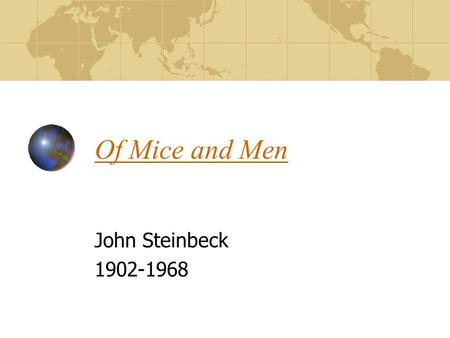 "Of Mice and Men John Steinbeck 1902-1968. Style of Novel Steinbeck set out to create a new lit. form Some call the book a ""play-novelette"" He developed."