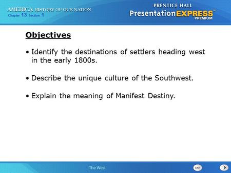 Objectives Identify the destinations of settlers heading west in the early 1800s. Describe the unique culture of the Southwest. Explain the meaning of.