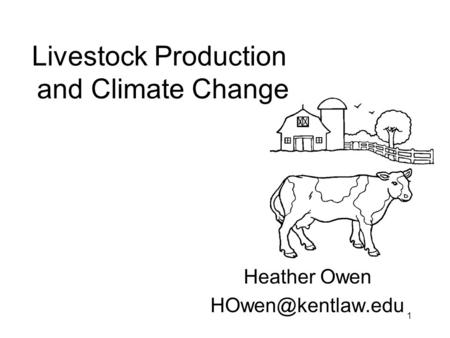 1 Livestock Production and Climate Change Heather Owen