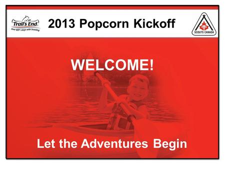 Let the Adventures Begin 2013 Popcorn Kickoff WELCOME!
