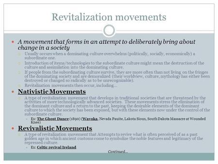 Revitalization movements A movement that forms in an attempt to deliberately bring about change in a society  Usually occurs when a dominating culture.