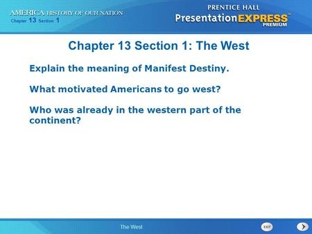 Chapter 13 Section 1 The West Chapter 13 Section 1: The West Explain the meaning of Manifest Destiny. What motivated Americans to go west? Who was already.