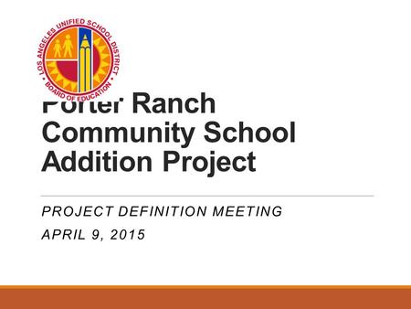 Porter Ranch Community School Addition Project PROJECT DEFINITION MEETING APRIL 9, 2015.