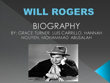  Rogers was very popular during the 1920's-1930's. He was a cowboy philosopher who was also a very successful actor/comedian.