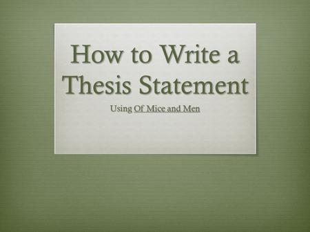 How to Write a Thesis Statement Using Of Mice and Men.