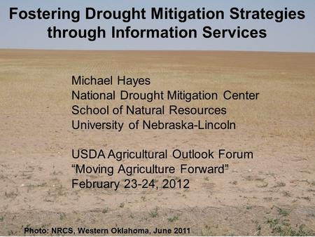 Photo: NRCS, Western Oklahoma, June 2011 Fostering Drought Mitigation Strategies through Information Services Michael Hayes National Drought Mitigation.