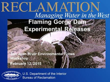 San Juan River Environmental Flows Workshop February 12, 2015 Flaming Gorge Dam Experimental Releases.