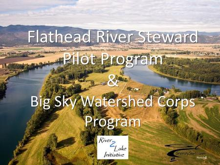 Flathead River Steward Pilot Program & Big Sky Watershed Corps Program 1.