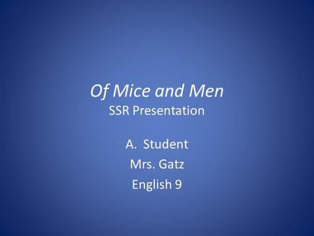 Of Mice and Men SSR Presentation A.Student Mrs. Gatz English 9.