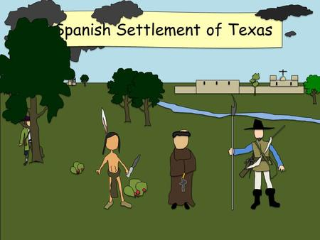<strong>Spanish</strong> Settlement of Texas