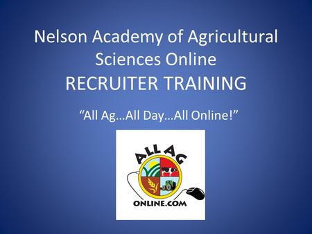 "Nelson Academy of Agricultural Sciences Online RECRUITER TRAINING ""All Ag…All Day…All Online!"""