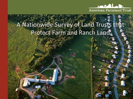 """ A Nationwide Survey of Land Trusts that Protect Farm and Ranch Land."