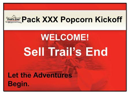 Sell Trail's End Let the Adventures Begin. Pack XXX Popcorn Kickoff WELCOME!