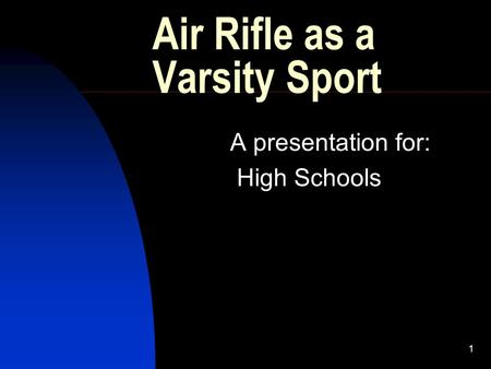 1 Air Rifle as a Varsity Sport A presentation for: High Schools.