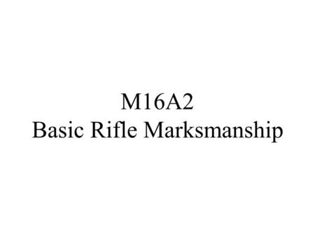 M16A2 Basic Rifle Marksmanship. Parts of M16A2 As part of mechanical training, soldiers must be taught and must practice procedures for properly loading.