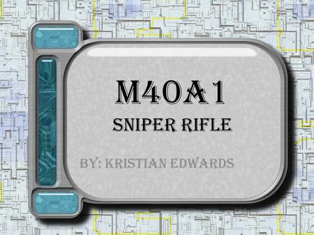 M40A1 Sniper Rifle By: Kristian Edwards. By the mid 1970's weaknesses of the original M40 became refurbished and improve the M40. The M40 is now the M40A1.