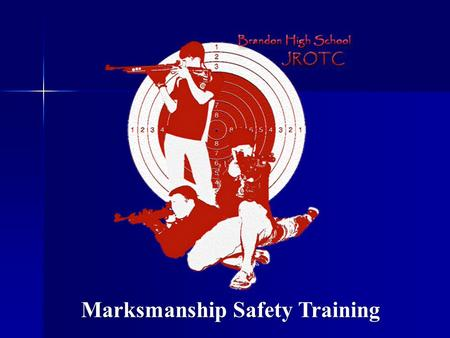 Marksmanship Safety Training. Air Rifle Safety Session Objective: To master the principles of gun and range safety and the performance outcomes that JROTC.