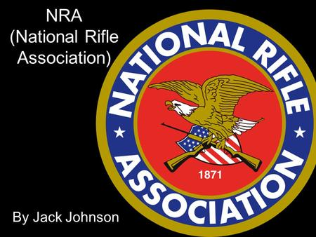the primary goal and achievements of the national rifle association nra George wingate formed the national rifle association in 1871 the primary goal  of the association would be to promote and encourage rifle shooting on a.