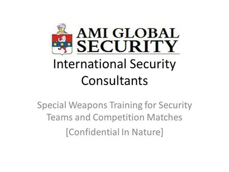 International Security Consultants Special Weapons Training for Security Teams and Competition Matches [Confidential In Nature]