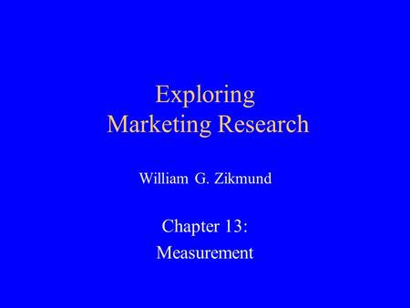 Exploring Marketing Research William G. Zikmund Chapter 13: Measurement.
