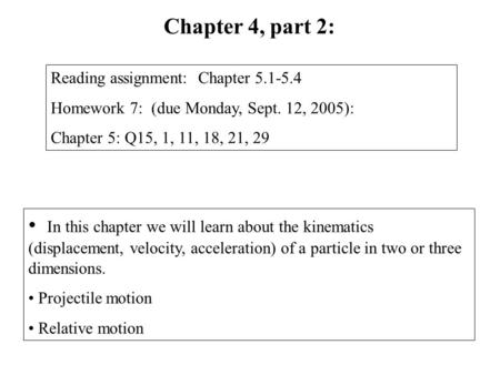 In this chapter we will learn about the kinematics (displacement, velocity, acceleration) of a particle in two or three dimensions. Projectile motion Relative.
