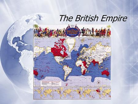 "The British Empire  ""The sun never sets on the British Empire.""  But the crown jewel of the empire was India.  ""The sun never sets on the British."