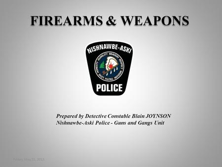 FIREARMS & WEAPONS Prepared by Detective Constable Blain JOYNSON