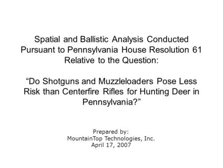 "Spatial and Ballistic Analysis Conducted Pursuant to Pennsylvania House Resolution 61 Relative to the Question: ""Do Shotguns and Muzzleloaders Pose Less."