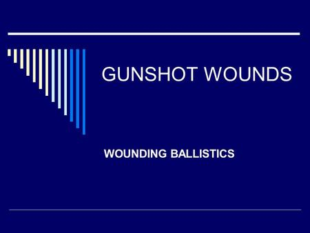 GUNSHOT WOUNDS WOUNDING BALLISTICS. GUNSHOT WOUND BALLISTICS Definitions  Ballistics is the science of the motion of projectiles.  Interior ballistics.