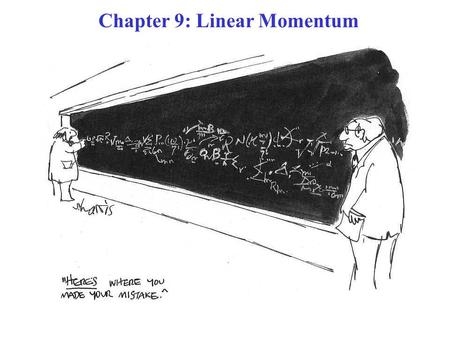 Chapter 9: Linear Momentum. THE COURSE THEME: NEWTON'S LAWS OF MOTION! Chs. 4 & 5: Motion analysis with Forces. Ch. 6: Alternative analysis with Work.