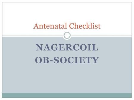 NAGERCOIL OB-SOCIETY <strong>Antenatal</strong> Checklist. <strong>Antenatal</strong> <strong>Care</strong> Preventive medicine in pregnancy.