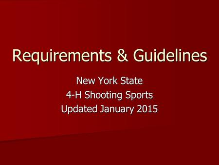 Requirements & Guidelines New York State 4-H Shooting Sports Updated January 2015.