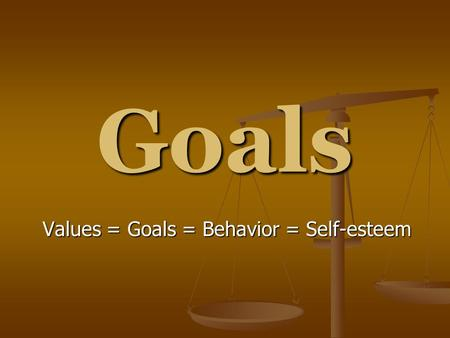 "Goals Values = Goals = Behavior = Self-esteem. ""If I had 8 hours to chop down a tree, I'd spend 6 sharpening my ax"" Abraham Lincoln."