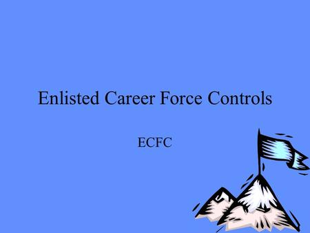 Enlisted Career Force Controls ECFC Purpose of Lesson Give an overview of the Marine Corps Enlisted Career Force Controls (ECFC)