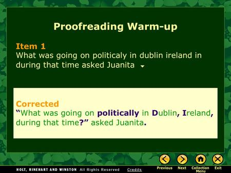 "Proofreading Warm-up Item 1 What was going on politicaly in dublin ireland in during that time asked Juanita Corrected ""What was going on politically in."