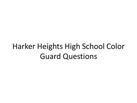 Harker Heights High School Color Guard Questions.