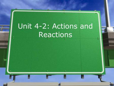 Unit 4-2: Actions and Reactions. Identifying Action and Reaction Forces »Identifying action/reaction pairs is not always easy. »Try to identify the action/reaction.