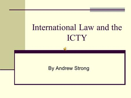 International Law and the ICTY By Andrew Strong. Introduction The law as it currently exists The problem: all guerrilla movements may be illegal A better.