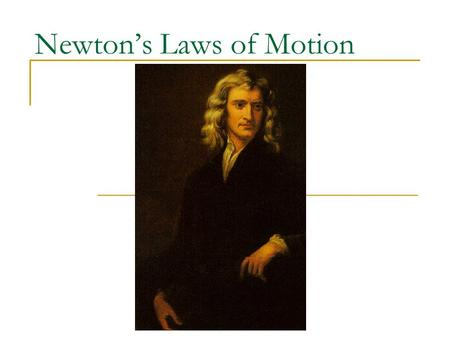 Newton's Laws of Motion History Aristotle  First to study motion Galileo  Dropped big and small rock  Fell at same rate  If no interference – motion.