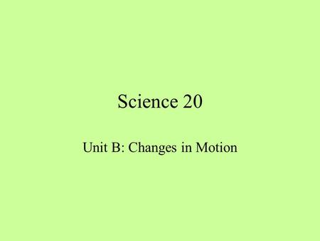 Unit B: Changes in <strong>Motion</strong>