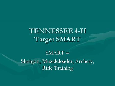 TENNESSEE 4-H Target SMART SMART = Shotgun, Muzzleloader, Archery, Rifle Training.