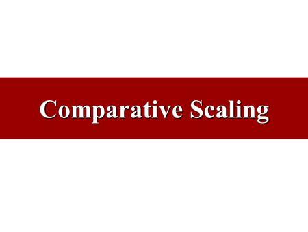 Comparative Scaling. Some Key Concepts Measurement –Assigning numbers or other symbols to characteristics of objects being measured, according to predetermined.