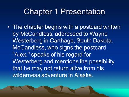 Chapter 1 Presentation The chapter begins with a postcard written by McCandless, addressed to Wayne Westerberg in Carthage, South Dakota. McCandless, who.