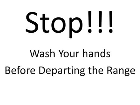 Stop!!! Wash Your hands Before Departing the Range.