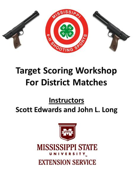 Target Scoring Workshop For District Matches Instructors Scott Edwards and John L. Long.