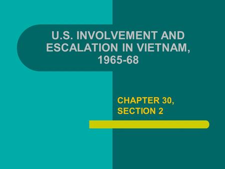 U.S. INVOLVEMENT AND ESCALATION IN VIETNAM,