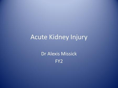 Acute Kidney Injury Dr Alexis Missick FY2. Presentation Case Objectives Definition & Aetiology Investigation Management Complications.